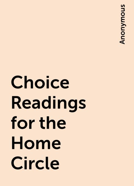 Choice Readings for the Home Circle,
