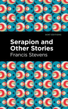 Serapion and Other Stories, Francis Stevens