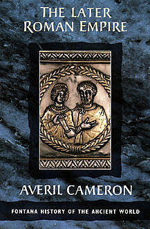 The Later Roman Empire (Text Only), Averil Cameron