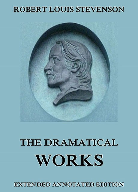 The Dramatical Works of Robert Louis Stevenson, Robert Louis Stevenson