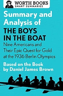 Summary and Analysis of The Boys in the Boat: Nine Americans and Their Epic Quest for Gold at the 1936 Berlin Olympics, Worth Books