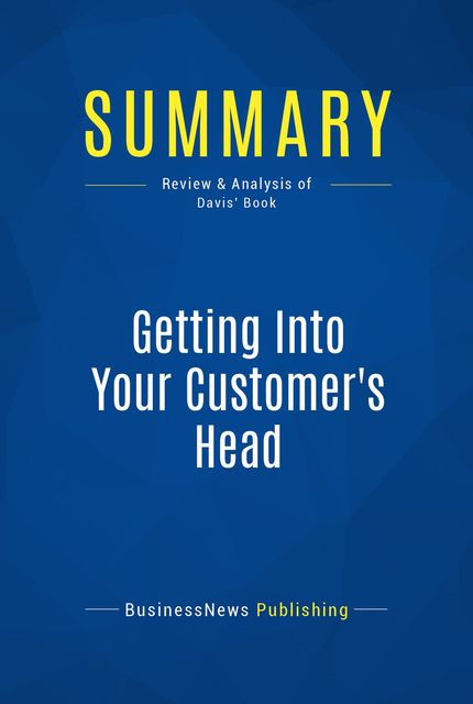 Summary: Getting Into Your Customer's Head – Kevin Davis, Must Read Summaries