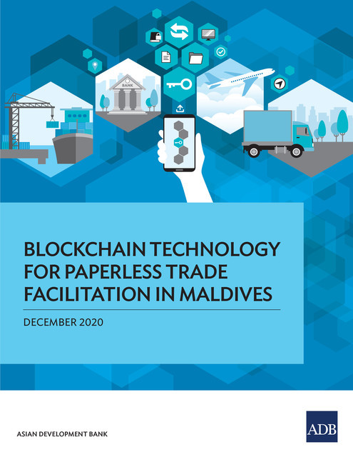 Blockchain Technology for Paperless Trade Facilitation in Maldives, Asian Development Bank