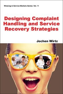 Designing Complaint Handling and Service Recovery Strategies, Jochen Wirtz