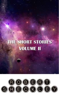 The Short Stories of Robert Sheckley Volume II, Robert Sheckley