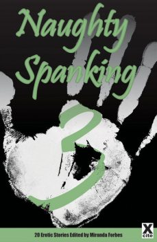 Naughty Spanking Three, Elizabeth Coldwell, Laurel Aspen, K.D. Grace, Elizabeth Cage, Izzy French, Beverly Langland, Stephen Albrow, Eleanor Powell, Deva Shore, Chloe Devlin, Cyanne, Alexia Falkendown, Beth Anderson, Congressio, Heather Davidson, Mark Ra, Ruth Hunt