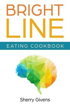 Bright Line Eating Cookbook, Sherry Givens