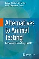 Alternatives to Animal Testing: Proceedings of Asian Congress 2016, Hajime Kojima, Horst Spielmann, Troy Seidle