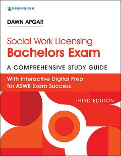 Social Work Licensing Bachelors Exam Guide, Third Edition, ACSW, LSW, Dawn Apgar
