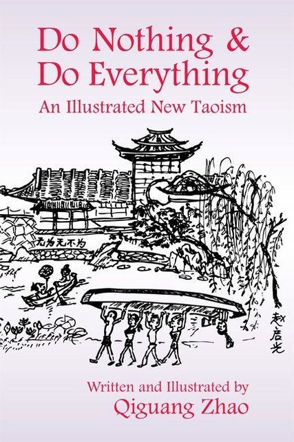 Do Nothing & Do Everything: An Illustrated New Taoism, Qiguang Zhao