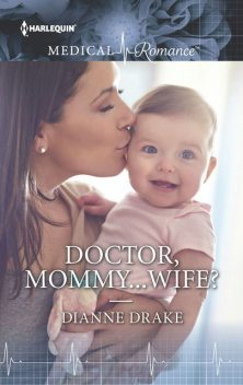 Doctor, Mommy…Wife, Dianne Drake