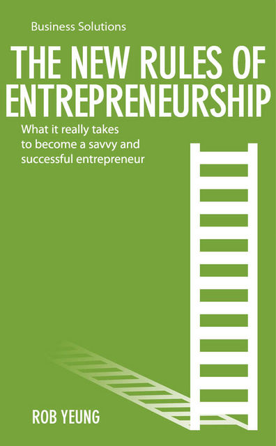BSS: The New Rules of Entrepreneurship. What it really takes to become a savvy and successful entrepreneur, Yeung Rob