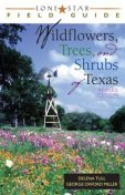 Lone Star Field Guide to Wildflowers, Trees, and Shrubs of Texas, George Miller, Delena Tull