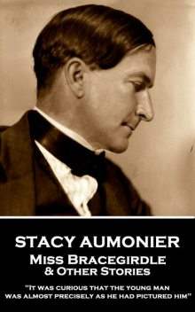 Miss Bracegirdle & Other Stories, Stacy Aumonier