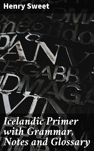 Icelandic Primer with Grammar, Notes and Glossary, Henry Sweet