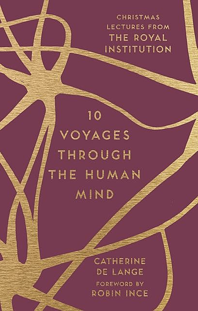 10 Voyages Through the Human Mind, Catherine de Lange