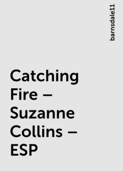 Catching Fire – Suzanne Collins – ESP, barnsdale11