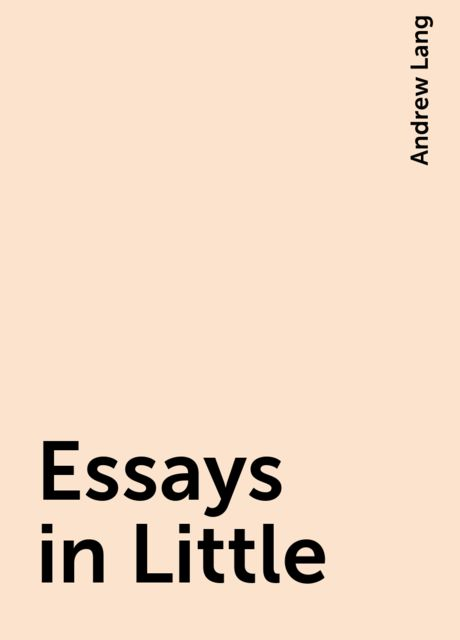 Essays in Little, Andrew Lang