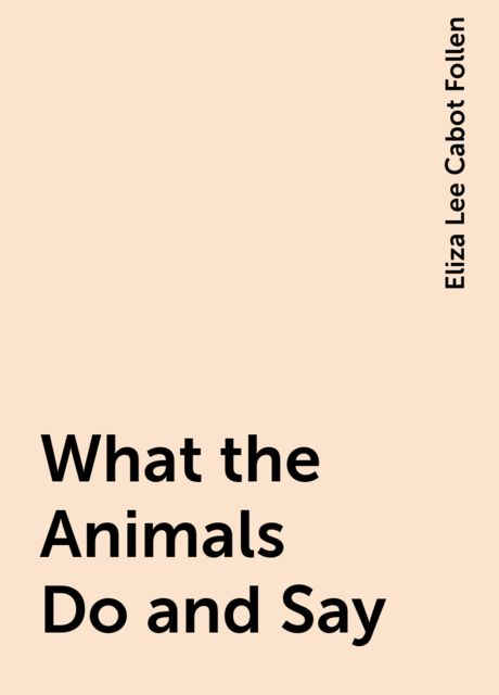 What the Animals Do and Say, Eliza Lee Cabot Follen