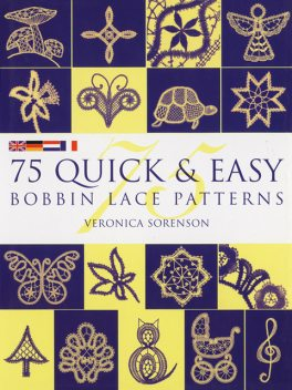 75 Quick & Easy Bobbin Lace Patterns, Veronica Sorenson