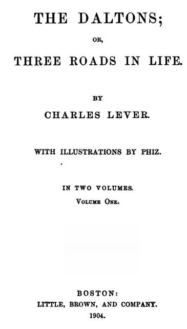 The Daltons, Volume I (of II) / Or,Three Roads In Life, Charles James Lever