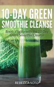 10-Day Green Smoothie Cleanse, Rebecca Soto