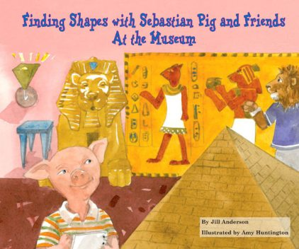 Finding Shapes with Sebastian Pig and Friends At the Museum, Jill Anderson