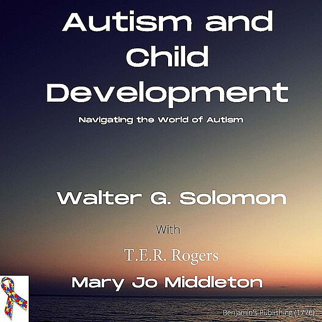 Autism and Child Development, Mary Jo Middleton, T.E. R. Rogers, Walter G Solomon