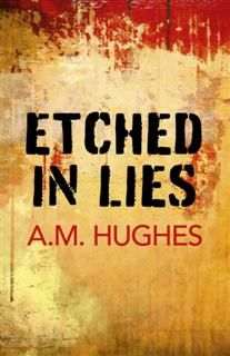 Etched in Lies, A.M. Hughes