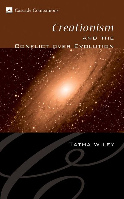 Creationism and the Conflict over Evolution, Tatha Wiley