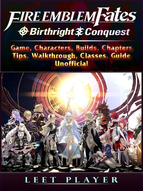 Fire Emblem Fates Conquest & Birthright Game, Characters, Builds, Chapters, Tips, Walkthrough, Classes, Guide Unofficial, Leet Player