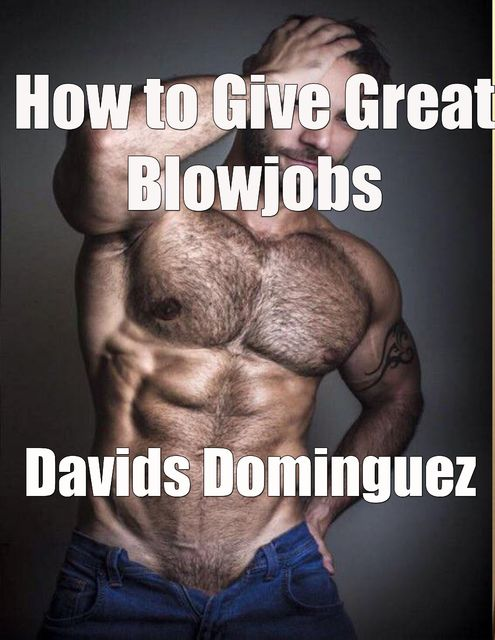 How to Give Great Blowjobs, Davids Dominguez