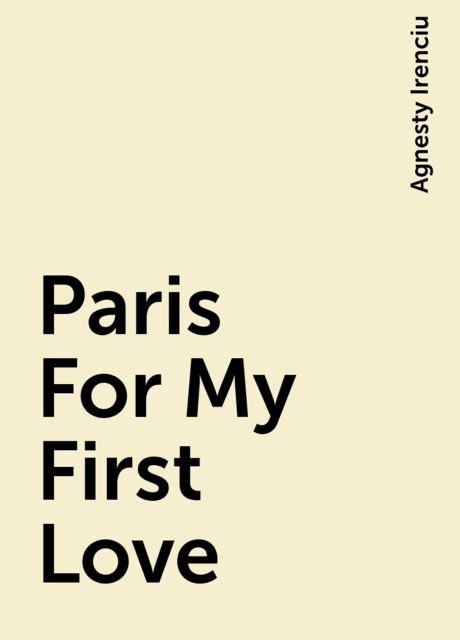 Paris For My First Love, Agnesty Irenciu