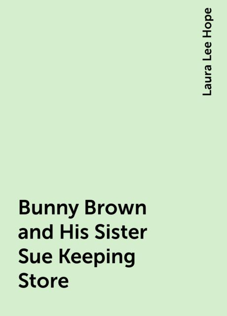 Bunny Brown and His Sister Sue Keeping Store, Laura Lee Hope