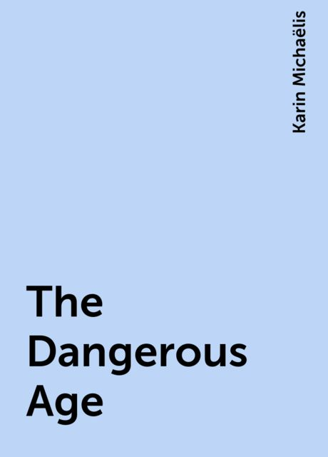 The Dangerous Age, Karin Michaëlis