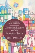 Christian Education and the Emerging Church, Wendi Sargeant