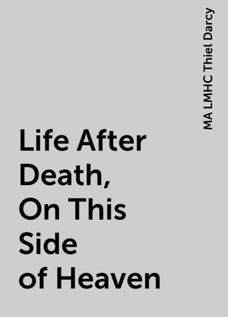 Life After Death, On This Side of Heaven, MA LMHC Thiel Darcy