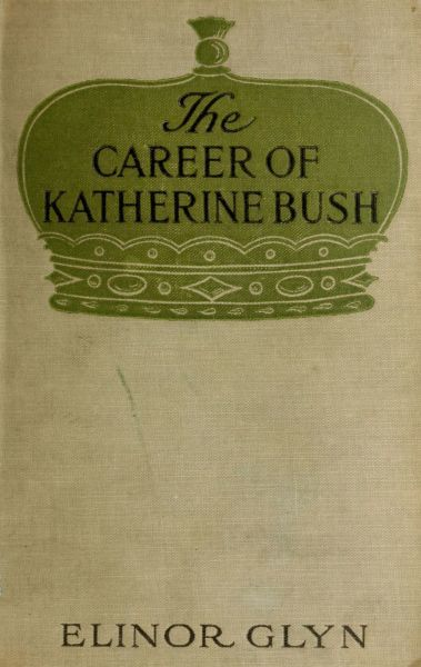 The Career of Katherine Bush, Elinor Glyn