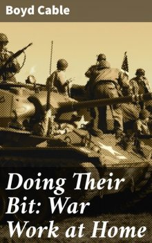 Doing Their Bit: War Work at Home, Boyd Cable