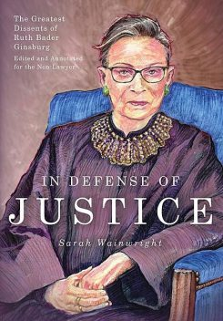 In Defense of Justice: The Greatest Dissents of Ruth Bader Ginsburg, Sarah Wainwright