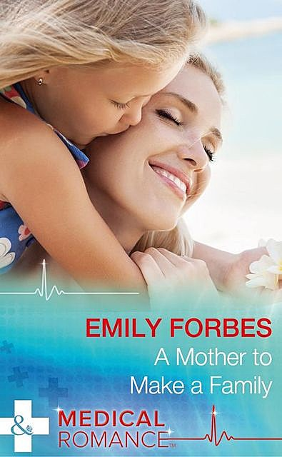 A Mother To Make A Family, Emily Forbes