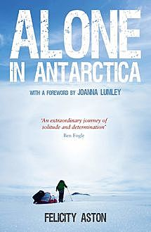 Alone in Antarctica, Felicity Aston