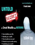 Untold Secrets to Create Wealth from Nothing, Frank Anok