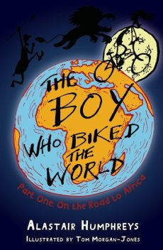 The Boy who Biked the World Part One, Alastair Humphreys