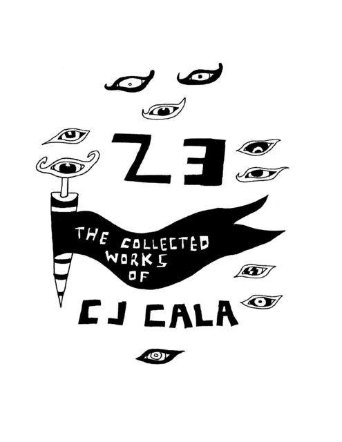 23: The Collected Works of C.J. Cala, C.J.Cala