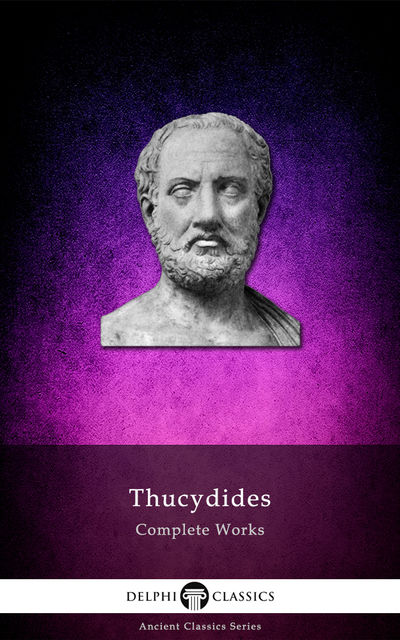 Complete Works of Thucydides (Delphi Classics), Thucydides