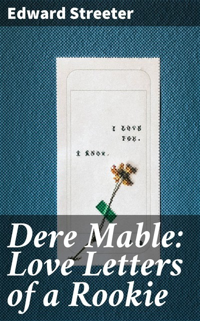 Dere Mable: Love Letters of a Rookie, Edward Streeter