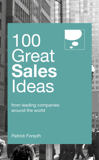 100 Great Sales Ideas. From leading companies around the world, Patrick Forsyth