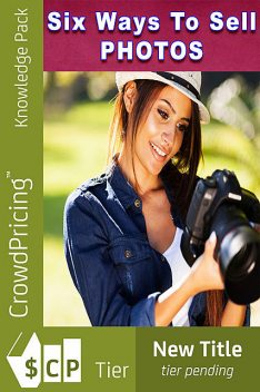 Photography for Beginners: Sneaky Tips for Selling Photography, Curtis Judson