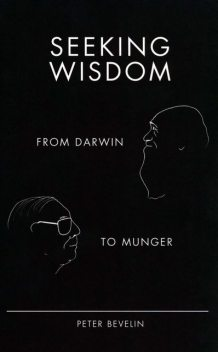 Seeking Wisdom: From Darwin To Munger, Peter Bevelin